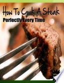 How to Cook a Steak Perfectly Every Time