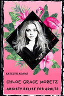 Chloe Grace Moretz Anxiety Relief for Adults