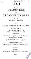 List of the Volunteer and Yeomanry Corps of the United Kingdom ... To which is added an appendix, containing the complete Regulations for the Volunteer Establishment ... with an abstract of the Consolidated Volunteer Bill