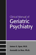 Clinical Manual of Geriatric Psychiatry