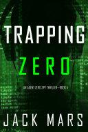 Trapping Zero (An Agent Zero Spy Thriller—Book #4) Book