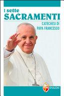 Sette sacramenti. Catechesi di papa Francesco