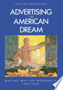 """""""Advertising the American Dream: Making Way for Modernity, 1920-1940"""" by Roland Marchand"""