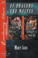 Of Dragons and Wolves [Falling for the Captive: The Dragon Warrior and the Omega Werewolf] (Siren Publishing Everlasting Classic Manlove)