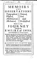 Memoirs and observations ... made in a late journey through the Empire of China, and published in several letters. ... By L. Le Compte. ... Translated from the Paris edition
