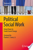"""Political Social Work: Using Power to Create Social Change"" by Shannon R. Lane, Suzanne Pritzker"
