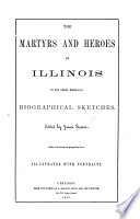 The Martyrs and Heroes of Illinois in the Great Rebellion. Biographical Sketches. Edited by J. Barnet ... Illustrated with Portraits