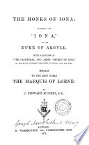 The monks of Iona; in reply to 'Iona', by the duke of Argyll. With a review of 'The cathedral, and abbey church of Iona' by the bishop of Argyll and the Isles