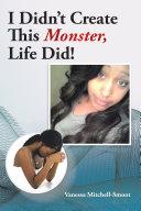 I Didn't Create This Monster, Life Did! Pdf/ePub eBook