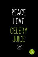 Peace Love Celery Juice