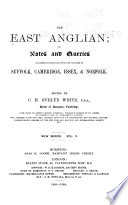 East Anglian Or Notes And Queries On Subjects Connected With The Counties Of Suffolk Cambridge Essex And Norfolk