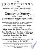 The Proceedings at the Assizes ... for ... S., Held at ... Kingston ... 30th ... July ... 2nd of August [1740]. To which is Added the ... Proceedings at the Assizes for ... Essex