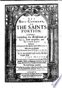 The New Covenant  or the Saints Portion     delivered in foureene Sermons vpon Gen  17  1  2  whereunto are adioyned foure Sermons vpon Eccles  9  1  2  11  12      The fifth edition corrected by Richard Sibbes and John Davenport
