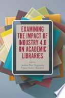 Examining the Impact of Industry 4 0 on Academic Libraries