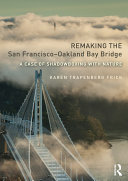 Pdf Remaking the San Francisco-Oakland Bay Bridge