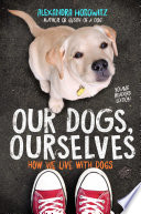 Our Dogs, Ourselves -- Young Readers Edition