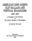 American Song Sheets, Slip Ballads, and Poetical Broadsides, ...