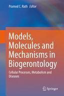 Models  Molecules and Mechanisms in Biogerontology