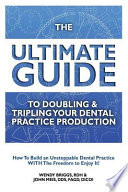 The Ultimate Guide to Doubling and Tripling Your Dental Practice Production