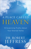 """""""A Place Called Heaven: 10 Surprising Truths about Your Eternal Home"""" by Dr. Robert Jeffress"""