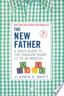 The New Father  A Dad s Guide to The Toddler Years  12 36 Months  Third Edition