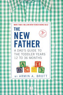 The New Father: A Dad's Guide to The Toddler Years, 12-36 Months (Third Edition)