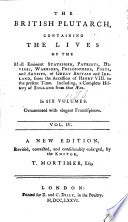 The British Plutarch  Containing the Lives of the Most Eminent Statesmen  Patriots  Divines     of Great Britain and Ireland from the Accession of Henry VIII  to the Present Time  Including a Complete History of that   ra  A New Edition  Revised     and     Enlarged by the Editor T  Mortimer  the Author of the Whole