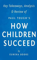 Key Takeaways  Analysis and Review of Paul Tough s How Children Succeed