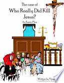Who Really Did Kill Jesus?