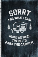 Sorry For What I Said While We Were Trying To Park The Camper