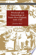 Witchcraft And Demonology In South West England 1640 1789