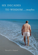 Six Decades to Wisdom ... (Maybe)