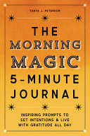 The Morning Magic 5 Minute Journal  Inspiring Prompts to Set Intentions and Live with Gratitude All Day