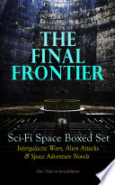 Read Online THE FINAL FRONTIER: Sci-Fi Space Boxed Set: Intergalactic Wars, Alien Attacks & Space Adventure Novels (50+ Titles in One Edition) For Free
