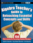 The Algebra Teacher's Guide to Reteaching Essential Concepts and Skills