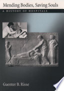 """""""Mending Bodies, Saving Souls: A History of Hospitals"""" by Guenter B. Risse"""