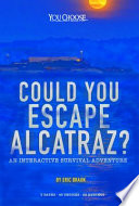 Could you escape Alcatraz? : an interactive survival adventure