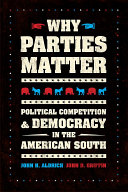 Why parties matter : political competition and democracy in the American South / John H. Aldrich, Jo
