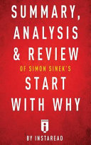 Summary  Analysis   Review of Simon Sinek s Start with Why by Instaread
