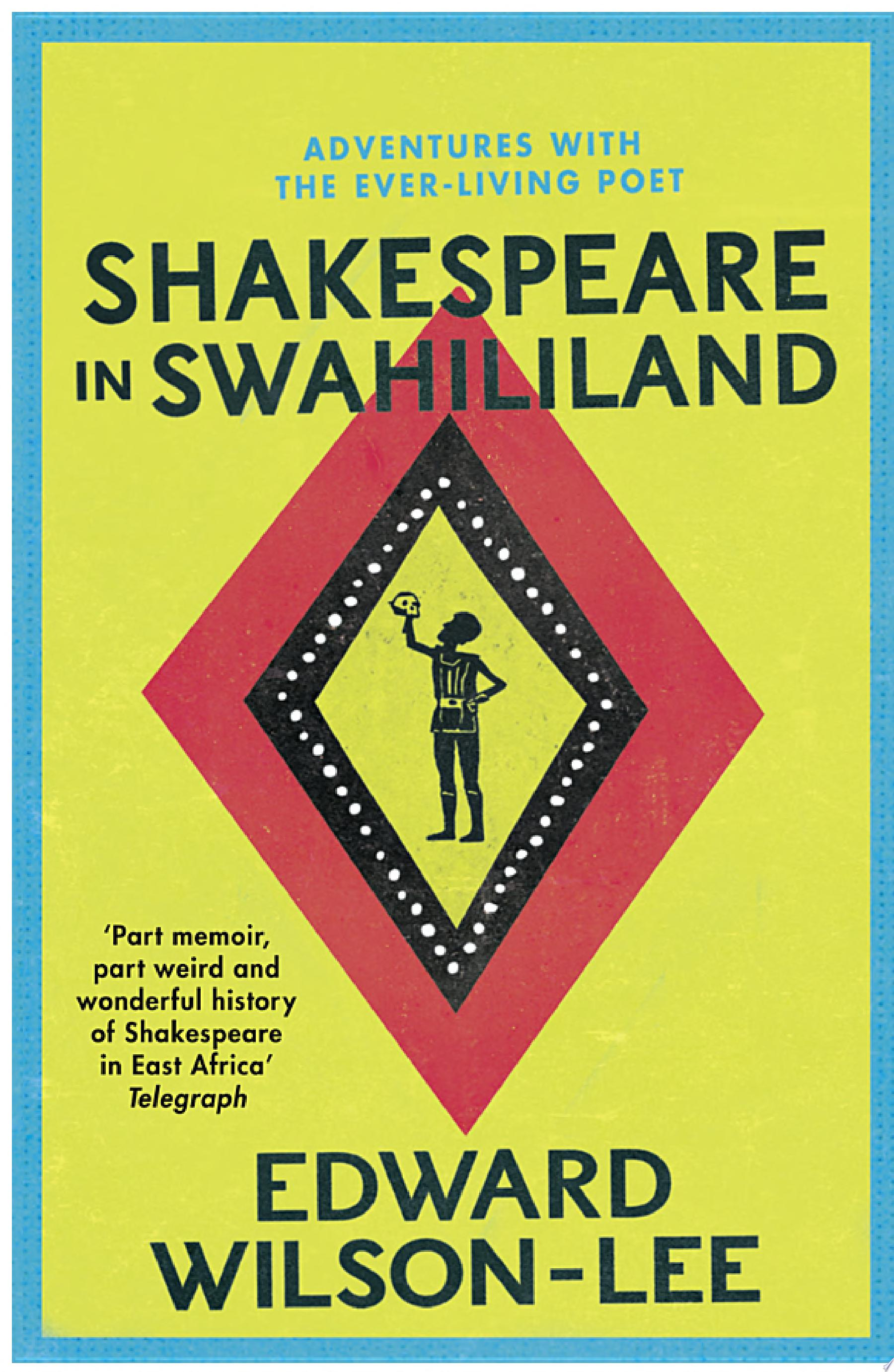 Shakespeare in Swahililand  Adventures with the Ever Living Poet
