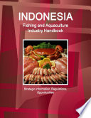 Indonesia Fishing And Aquaculture Industry Handbook Strategic Information Regulations Opportunities Book PDF