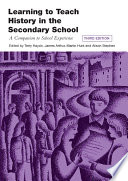 """""""Learning to Teach History in the Secondary School: A Companion to School Experience"""" by Terry Haydn, James Arthur, Martin Hunt, Alison Stephen"""