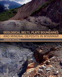 Geological Belts, Plate Boundaries and Mineral Deposits in Myanmar