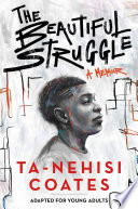 The Beautiful Struggle (Adapted for Young Adults) Ta-Nehisi Coates Cover