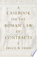 A Casebook on the Roman Law of Contracts