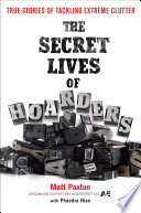 """The Secret Lives of Hoarders: True Stories of Tackling Extreme Clutter"" by Matt Paxton, Phaedra Hise"
