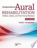 """Foundations of Aural Rehabilitation: Children, Adults, and Their Family Members, Fifth Edition"" by Nancy Tye-Murray"