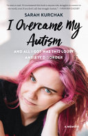 Pdf I Overcame My Autism and All I Got Was This Lousy Anxiety Disorder