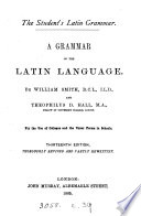 The student s Latin grammar  A grammar of the Latin language  The syntax by T D  Hall Book PDF