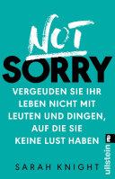 Not Sorry: Vergeuden Sie Ihr Leben nicht mit Leuten und Dingen, auf ...